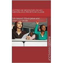 Lettres de mes élèves ou les merveilleux projets de classe: Un nouvel élève pour une nouvelle école (French Edition)