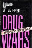 The Drug Wars, Tim Wells and William Triplett, 0688095488