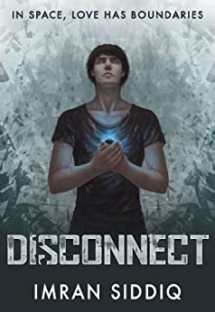 Disconnect: Book One of the Divided Worlds Trilogy by [Siddiq, Imran]