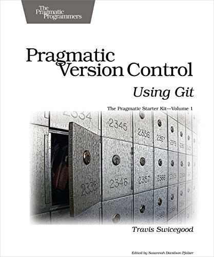 (Pragmatic Version Control Using Git (Pragmatic Starter Kit) by Travis Swicegood (2009-01-07))