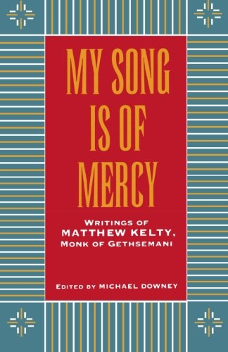 my-song-is-of-mercy-writings-of-matthew-kelty-monk-of-gethsemani