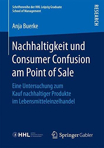 Download Nachhaltigkeit und Consumer Confusion am Point of Sale: Eine Untersuchung zum Kauf nachhaltiger Produkte im Lebensmitteleinzelhandel (Schriftenreihe ... School of Management) (German Edition) ebook