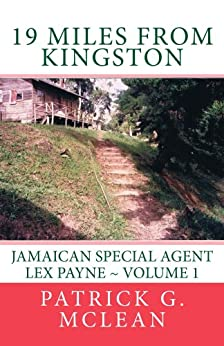 19 Miles from Kingston: Jamaican Special Agent Lex Payne - Volume 1 (Thrilling Caribbean Mystery Story Series) by [McLean, Patrick]