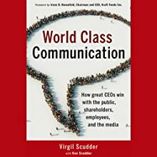 World Class Communication: How Great CEOs Win with the Public, Shareholders, Employees, and the Media Audiobook by Virgil Scudder, Ken Scudder Narrated by Brett Barry