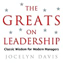 The Greats on Leadership: Classic Wisdom for Modern Managers Audiobook by Jocelyn Davis Narrated by Simon Shepherd