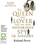 The Queen, Her Lover and the Most Notorious Spy in History | Roland Perry