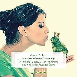 Nie wieder Prince Charming! Wie Sie der Narzissten-Falle entkommen und endlich den Richtigen finden
