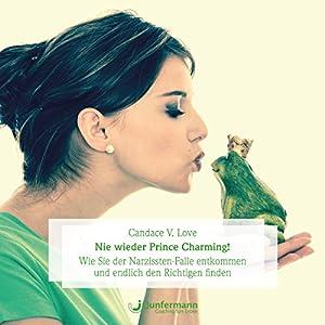 Nie wieder Prince Charming! Wie Sie der Narzissten-Falle entkommen und endlich den Richtigen finden Hörbuch von Candace V. Love Gesprochen von: Jule Vollmer, Thomas Krause