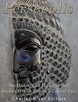 Persepolis: The History..., by Charles Rivers Ed.