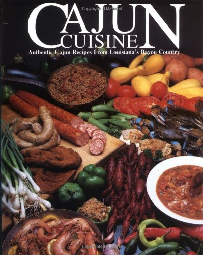Cajun Cuisine: Authentic Cajun Recipes from Louisiana's Bayou Country by W. Thomas Angers