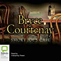 Smoky Joe's Cafe Audiobook by Bryce Courtenay Narrated by Humphrey Bower