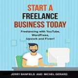 Start a Freelance Business Today: Freelancing with YouTube, WordPress, Upwork and Fiverr!
