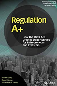 Regulation A+: How the JOBS Act Creates Opportunities for Entrepreneurs and Investors from Apress