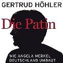 Die Patin: Wie Angela Merkel Deutschland umbaut Hörbuch von Gertrud Höhler Gesprochen von: Andreas Herrler