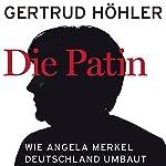 Die Patin: Wie Angela Merkel Deutschland umbaut | Gertrud Höhler