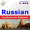 Russian - Vocabulary for Beginners: Start talking / 1000 basic words and phrases in practice / 1000 basic words and phrases at work (Listen and Learn) Audiobook by Dorota Guzik Narrated by Viktoriia Kolesnytska, Stanislau Yakimovich,  Maybe Theatre Company