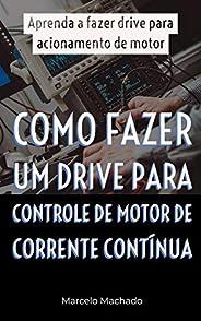 COMO FAZER UM DRIVE PARA CONTROLE DE MOTOR DE CORRENTE CONTÍNUA: Aprenda a fazer drive para acionamento de mot