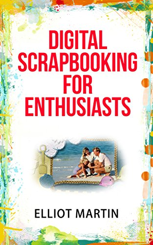 Digital Scrapbooking For Enthusiasts -