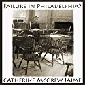 Failure in Philadelphia?: A Novel of the Constitutional Convention Audiobook by Catherine McGrew Jaime Narrated by Alexander Parrish