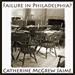 Failure in Philadelphia?: A Novel of the Constitutional Convention | Catherine McGrew Jaime