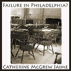 Failure in Philadelphia?