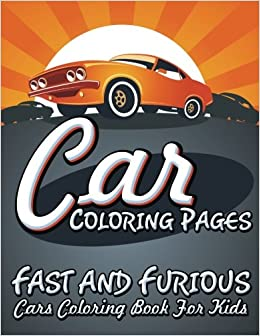 Car Coloring Pages: Fast and Furious Cars Coloring Book For Kids ...