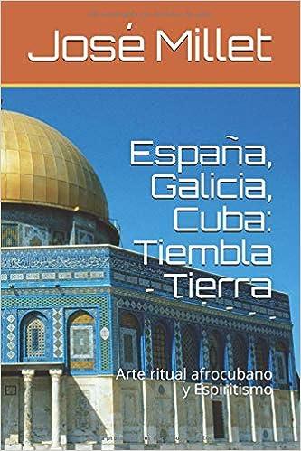 España, Galicia, Cuba: Tiembla Tierra: Arte ritual afrocubano y Espiritismo (Ediciones Fndación Casa del Caribe: arte ritual) (Spanish Edition) (Spanish)