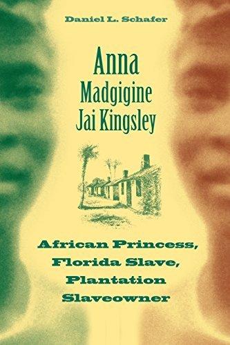 Anna Madgigine Jai Kingsley: African Princess, Florida Slave, Plantation Slaveowner by Daniel L. Schafer - Plantation Florida Shopping