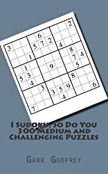 I Sudoku, So Do You - 300 Medium and Challenging Puzzles