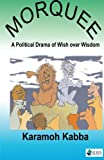 img - for Morquee: A Political Drama of Wish over Wisdom book / textbook / text book