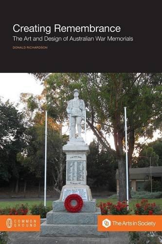 Creating Remembrance: The Art and Design of Australian War Memorials