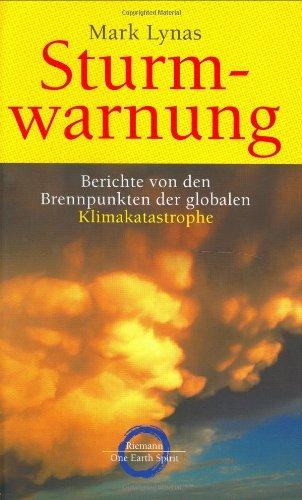 Sturmwarnung: Berichte von den Brennpunkten der globalen Klimakatastrophe