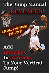 The Jump Manual REVEALED: How To Add 10 Inches In 12 Weeks Onto Your Vertical Jump! (Increase Your Vertical, Jump Higher, Dunk)