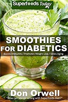 Smoothies for Diabetics: 70 Recipes of Blender Recipes: Diabetic & Sugar-Free Cooking, Heart Healthy Cooking, Detox Cleanse Diet, Smoothies for Weight ... weight loss-detox smoothie recipes Book 23) by [Orwell, Don]