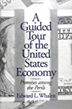 A Guided Tour of the United States Economy: Promises among the Perils, Edward L. Whalen, 1567204260