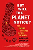 But Will the Planet Notice?, Gernot Wagner, 0809032732
