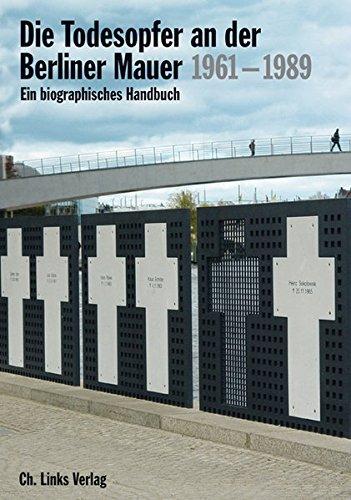 Die Todesopfer an der Berliner Mauer 1961-1989. Ein biographisches Handbuch