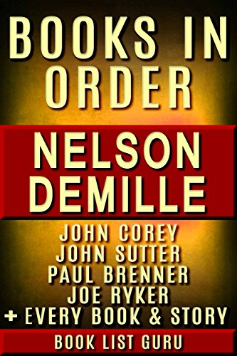 Nelson DeMille Books in Order: John Corey series, John Corey short stories, John Sutter books, Paul Brenner books, all short stories, standalone novels, and nonfiction. (Series Order Book 40)