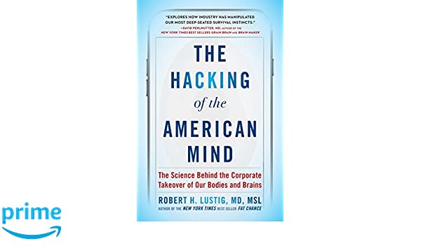 The Hacking of the American Mind: The Science Behind the Corporate Takeover of Our Bodies and Brains: Amazon.es: Robert H. Lustig: Libros en idiomas ...