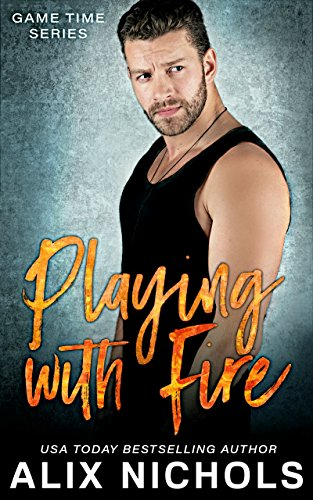 Playing with Fire: A Single Dad and Nanny Romance (Game Time Book 1) by [Nichols, Alix]