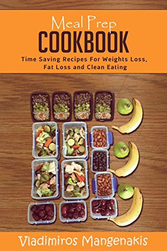Meal Prep Cookbook: Time Saving Recipes For Weight Loss, Fat Loss and Clean Eating by Vladimiros Mangenakis