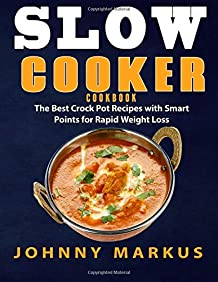 Slow cooker cookbook: The Best Crock Pot Recipes with Smart Points for Rapid Weight Loss
