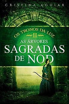 As Árvores Sagradas de Nod (Os Tronos da Luz Livro 2) por [Aguiar, Cristina]
