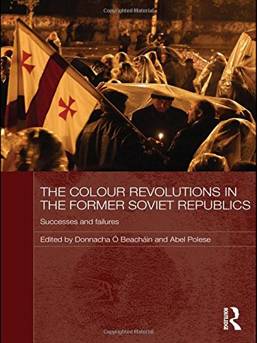 The Colour Revolutions in the Former Soviet Republics: Successes and Failures (Routledge Contemporary Russia and Eastern Europe Series)