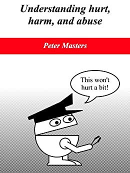 Understanding hurt, harm, and abuse by [Masters, Peter]