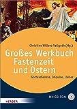 Das große Werkbuch Fastenzeit und Ostern: Gottesdienste, Impulse, Lieder