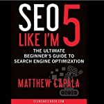 SEO Like I'm 5: The Ultimate Beginner's Guide to Search Engine Optimization | Matthew Capala