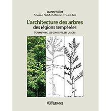 L'architecture des arbres des régions tempérées: Son histoire, ses concepts, ses usages (French Edition)