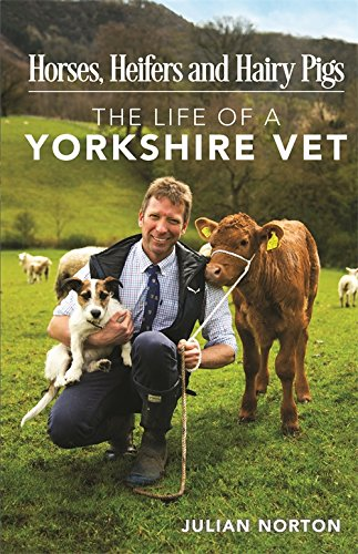 Download PDF Horses, Heifers and Hairy Pigs - The Life of a Yorkshire Vet