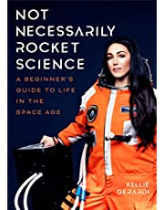 Not Necessarily Rocket Science: A Beginner's Guide to Life in the Space Age